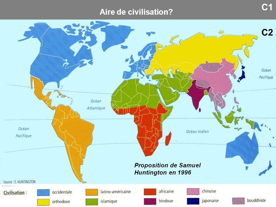 C1 Aire de civilisation? Proposition de Samuel Huntington en 1996 C2