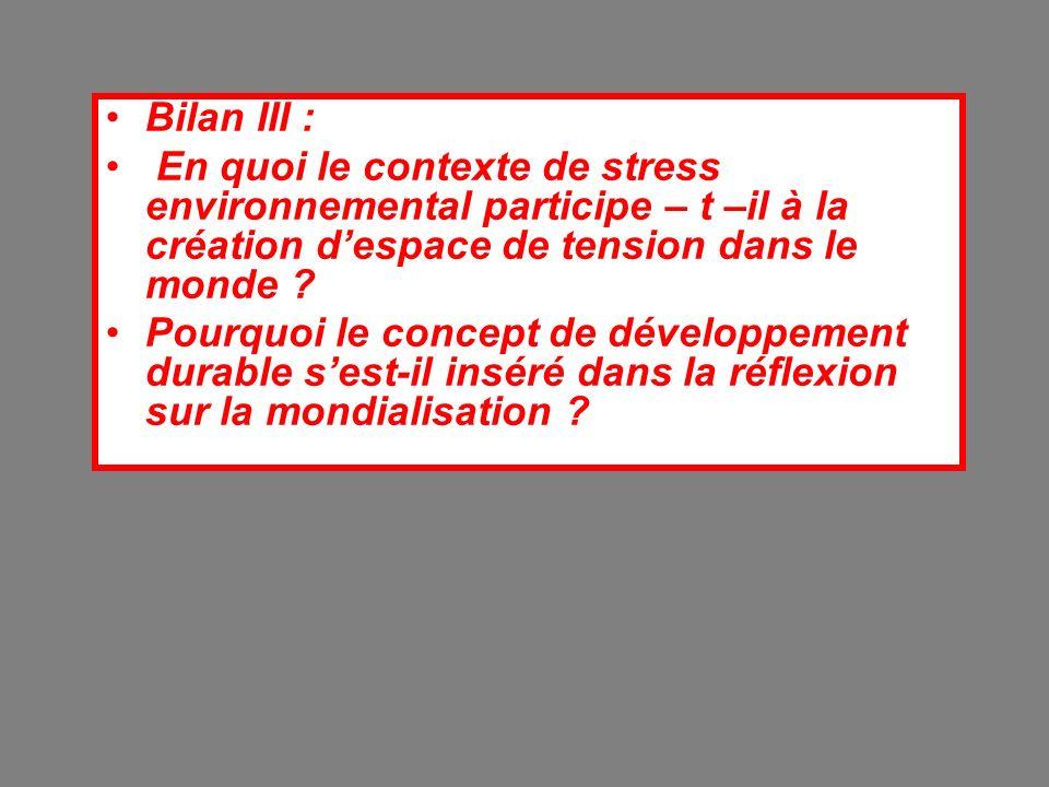 Bilan III : En quoi le contexte de stress environnemental participe – t –il à la création despace de tension dans le monde ? Pourquoi le concept de dé