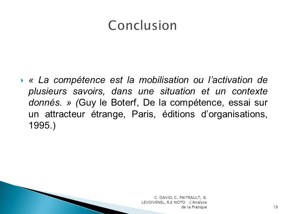 « La compétence est la mobilisation ou lactivation de plusieurs savoirs, dans une situation et un contexte donnés. » (Guy le Boterf, De la compétence,