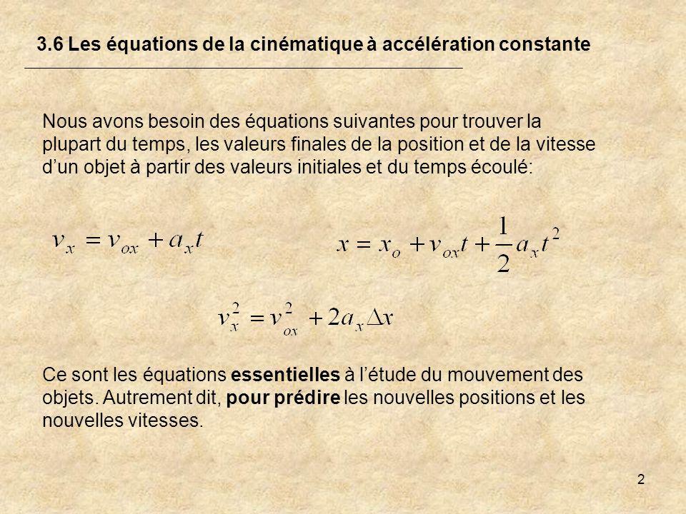 2 3.6 Les équations de la cinématique à accélération constante Nous avons besoin des équations suivantes pour trouver la plupart du temps, les valeurs