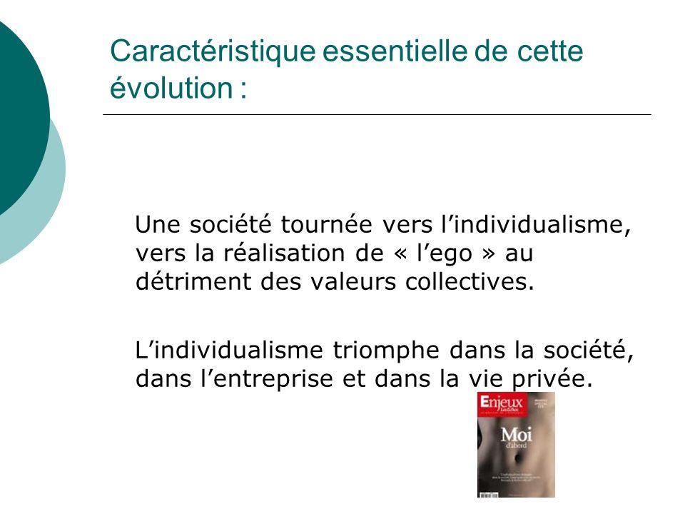 Caractéristique essentielle de cette évolution : Une société tournée vers lindividualisme, vers la réalisation de « lego » au détriment des valeurs collectives.
