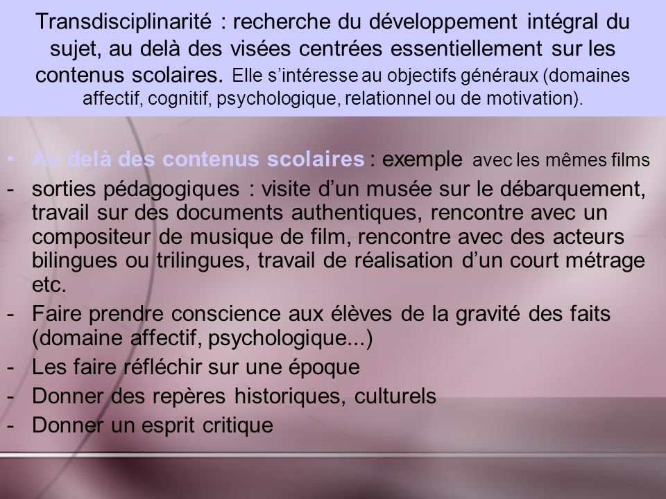 Transdisciplinarité : recherche du développement intégral du sujet, au delà des visées centrées essentiellement sur les contenus scolaires.