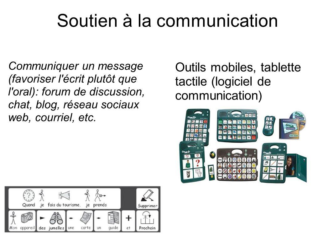 Soutien à la communication Communiquer un message (favoriser l écrit plutôt que l oral): forum de discussion, chat, blog, réseau sociaux web, courriel, etc.