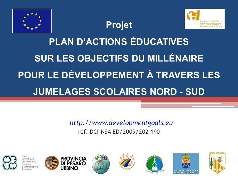 http://www.developmentgoals.eu http://www.developmentgoals.eu ref. DCI-NSA ED/2009/202-190 Projet PLAN DACTIONS ÉDUCATIVES SUR LES OBJECTIFS DU MILLÉN