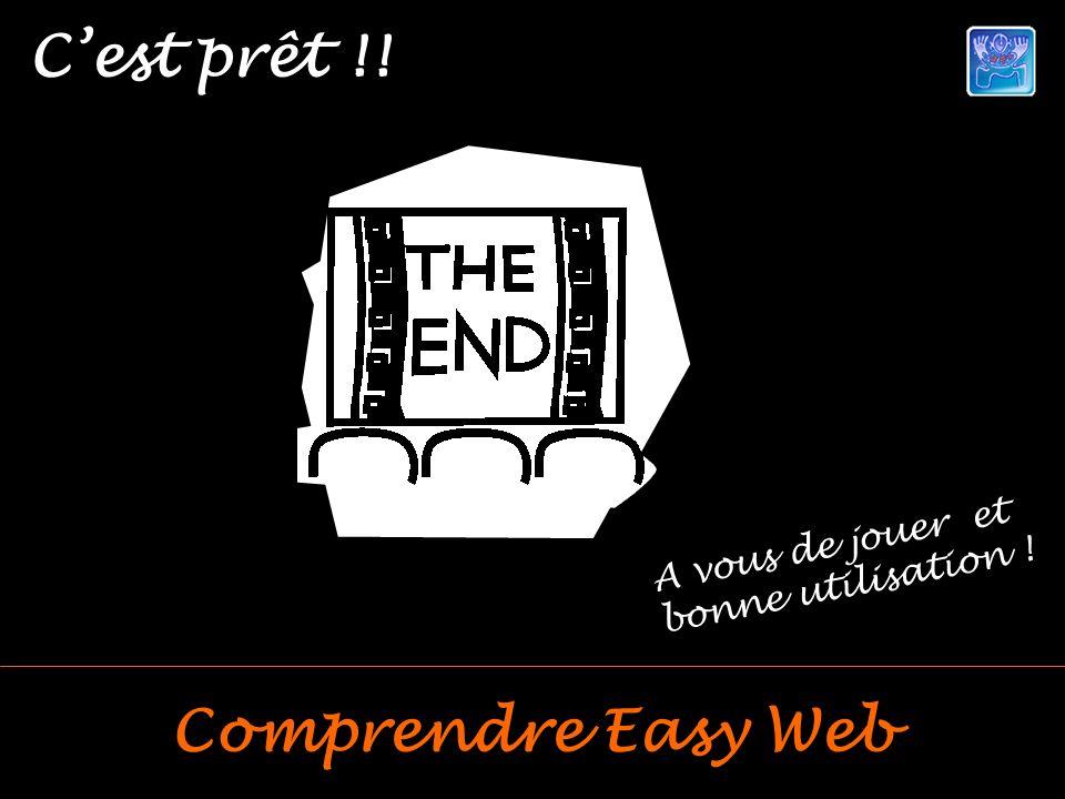 Cest prêt !! Comprendre Easy Web A vous de jouer et bonne utilisation !
