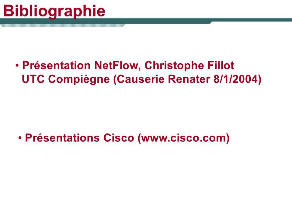 Bibliographie Présentation NetFlow, Christophe Fillot UTC Compiègne (Causerie Renater 8/1/2004) Présentations Cisco (www.cisco.com)