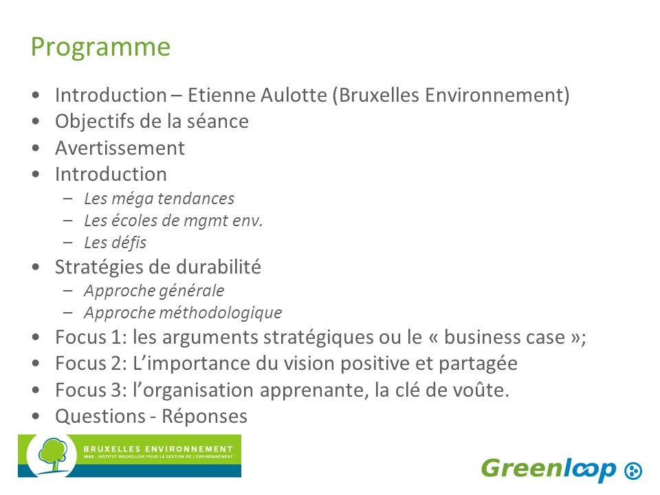 Programme Introduction – Etienne Aulotte (Bruxelles Environnement) Objectifs de la séance Avertissement Introduction –Les méga tendances –Les écoles d