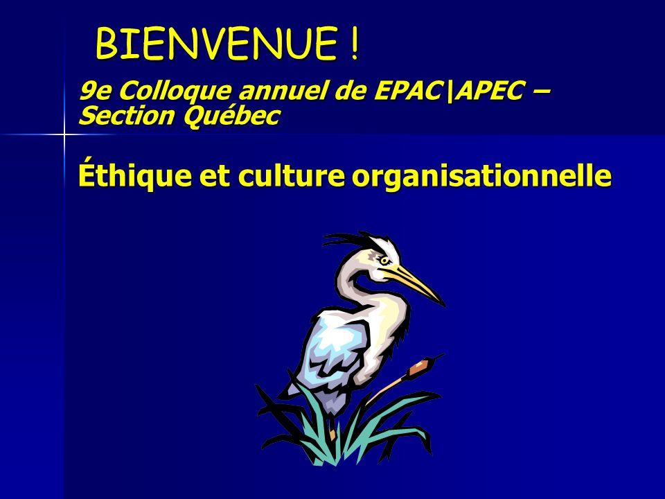 BIENVENUE ! 9e Colloque annuel de EPAC\APEC – Section Québec Éthique et culture organisationnelle