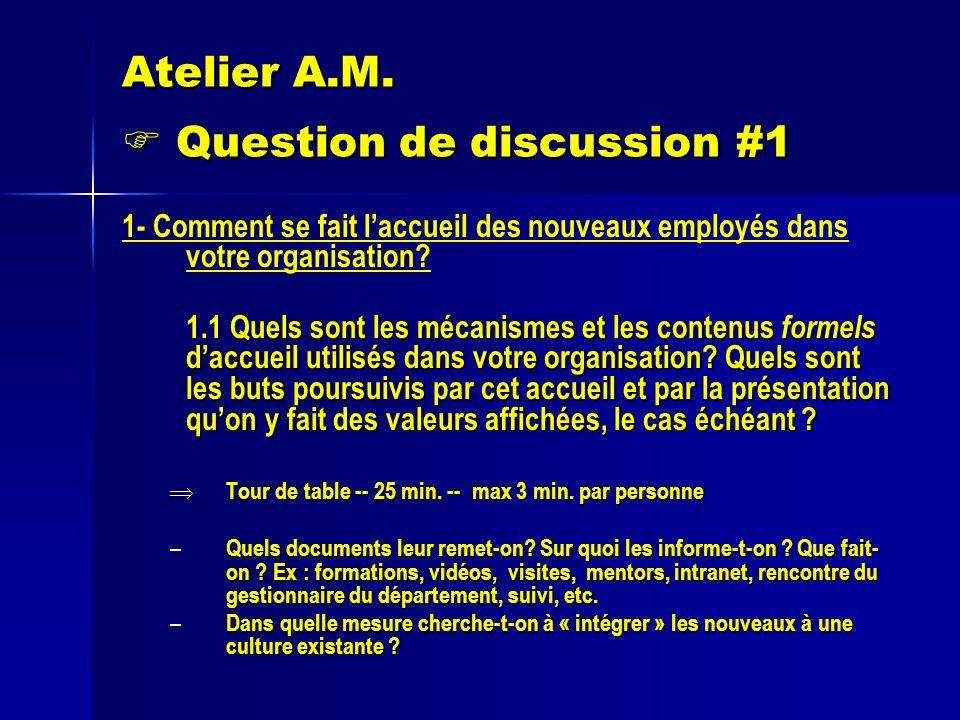 Atelier A.M. Question de discussion #1 1- Comment se fait laccueil des nouveaux employés dans votre organisation? 1.1 Quels sont les mécanismes et les