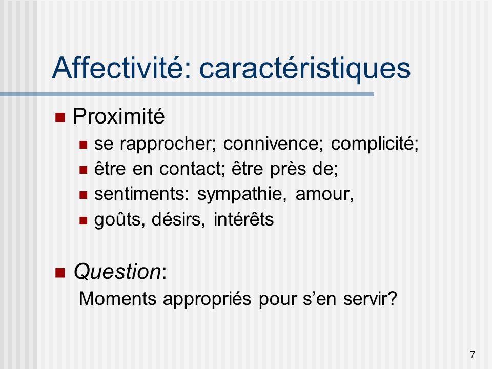 7 Affectivité: caractéristiques Proximité se rapprocher; connivence; complicité; être en contact; être près de; sentiments: sympathie, amour, goûts, d