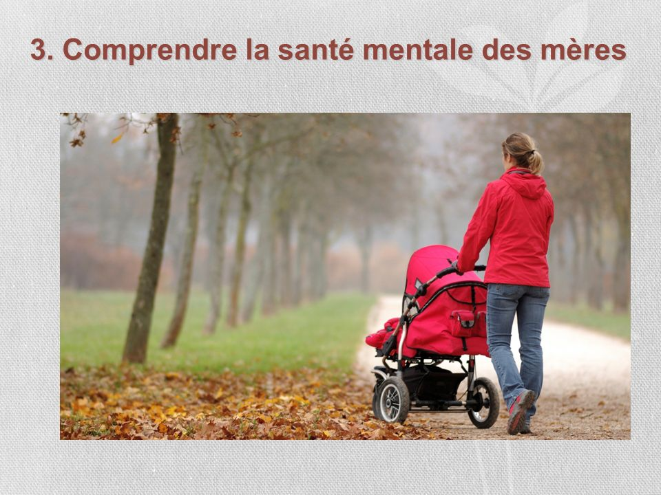 3. Comprendre la santé mentale des mères