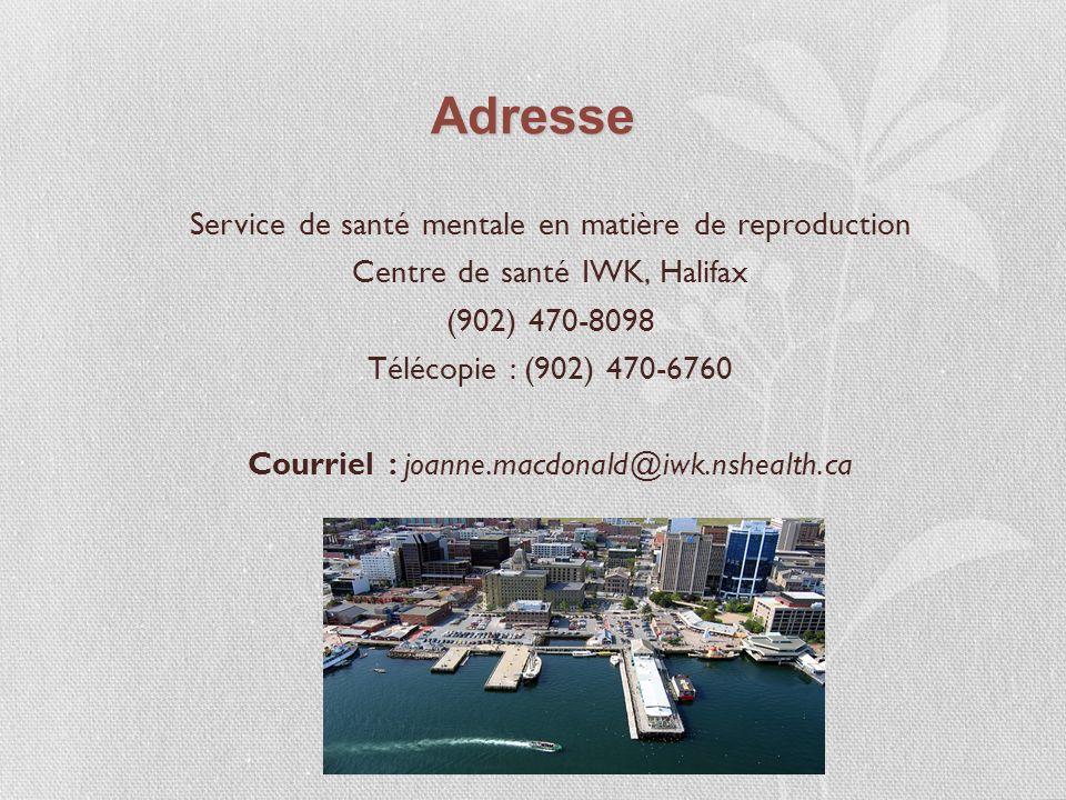Adresse Service de santé mentale en matière de reproduction Centre de santé IWK, Halifax (902) 470-8098 Télécopie : (902) 470-6760 Courriel : joanne.macdonald@iwk.nshealth.ca