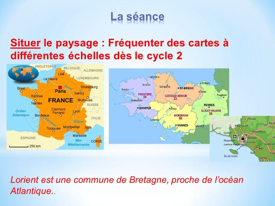 Situer le paysage : Fréquenter des cartes à différentes échelles dès le cycle 2 Lorient est une commune de Bretagne, proche de locéan Atlantique..