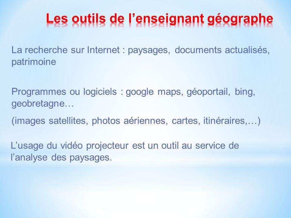 La recherche sur Internet : paysages, documents actualisés, patrimoine Programmes ou logiciels : google maps, géoportail, bing, geobretagne… (images s