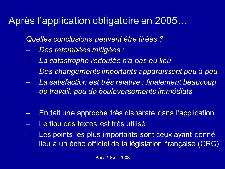 Paris / Fall 2008 Les IFRS : les grands concepts Fair value Marked to market La fair value dans les cas de produits financiers oblige à un suivi continu de la valeur de marché Linformation doit-elle être donnée de pertes potentielles constatées .