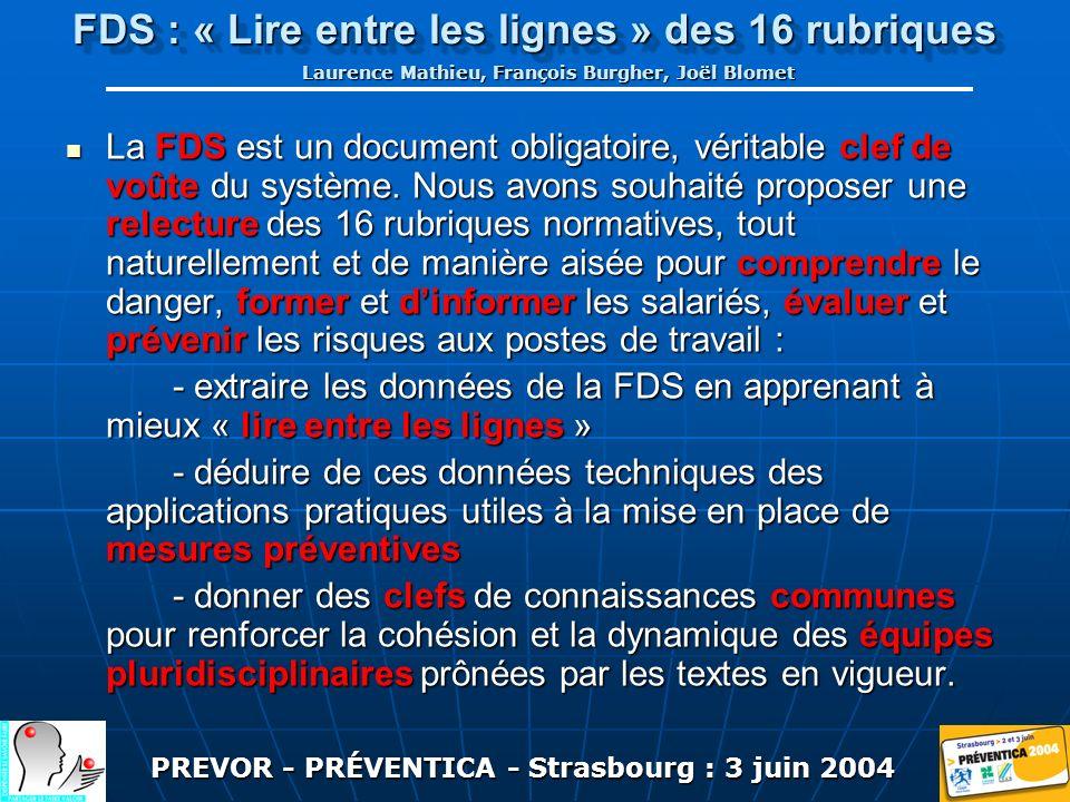 PREVOR - PRÉVENTICA - Strasbourg : 3 juin 2004 FDS : « Lire entre les lignes » des 16 rubriques Laurence Mathieu, François Burgher, Joël Blomet La FDS est un document obligatoire, véritable clef de voûte du système.