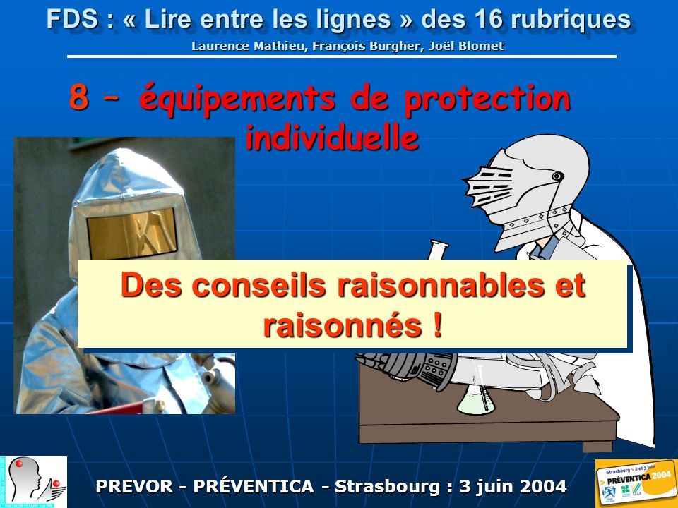 PREVOR - PRÉVENTICA - Strasbourg : 3 juin 2004 FDS : « Lire entre les lignes » des 16 rubriques Laurence Mathieu, François Burgher, Joël Blomet 8 – équipements de protection individuelle Des conseils raisonnables et raisonnés !