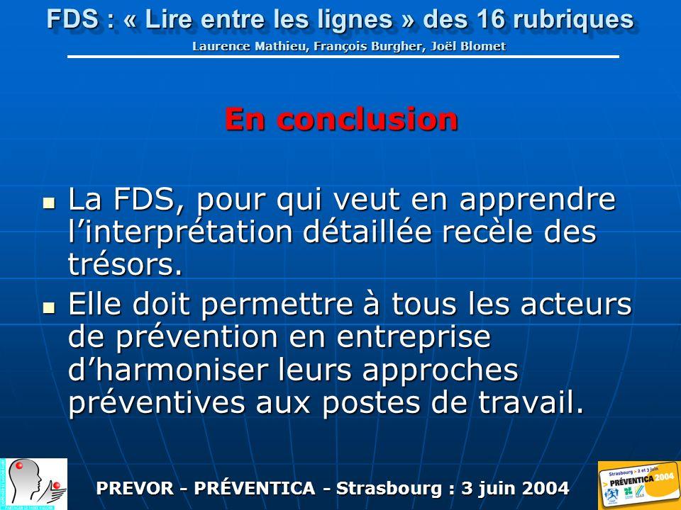 PREVOR - PRÉVENTICA - Strasbourg : 3 juin 2004 FDS : « Lire entre les lignes » des 16 rubriques Laurence Mathieu, François Burgher, Joël Blomet En conclusion La FDS, pour qui veut en apprendre linterprétation détaillée recèle des trésors.