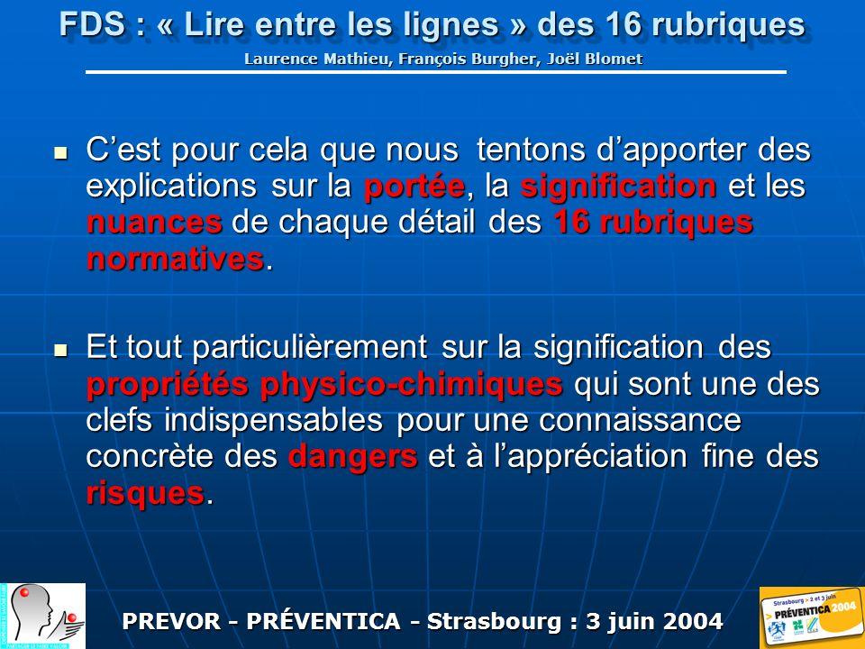 PREVOR - PRÉVENTICA - Strasbourg : 3 juin 2004 FDS : « Lire entre les lignes » des 16 rubriques Laurence Mathieu, François Burgher, Joël Blomet Cest pour cela que nous tentons dapporter des explications sur la portée, la signification et les nuances de chaque détail des 16 rubriques normatives.