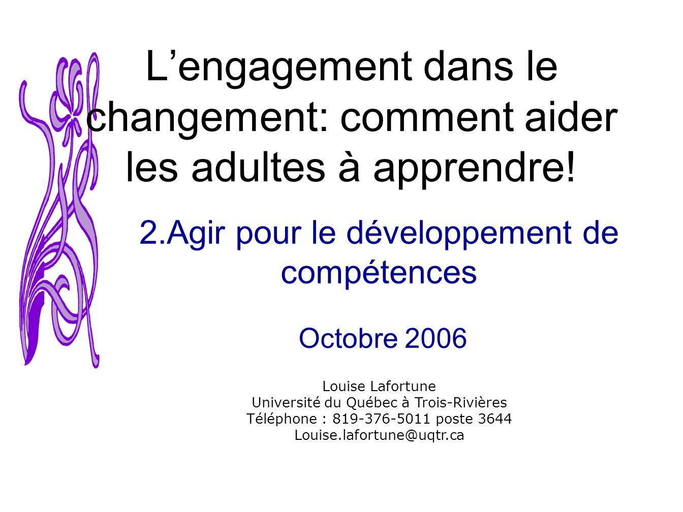 © Louise Lafortune, 2006 L engagement dans le changement: Agir pour le développement de compétences2 En tant quenseignant ou enseignante, parmi mes pratiques pédagogiques, lesquelles aident le plus les adultes à apprendre.