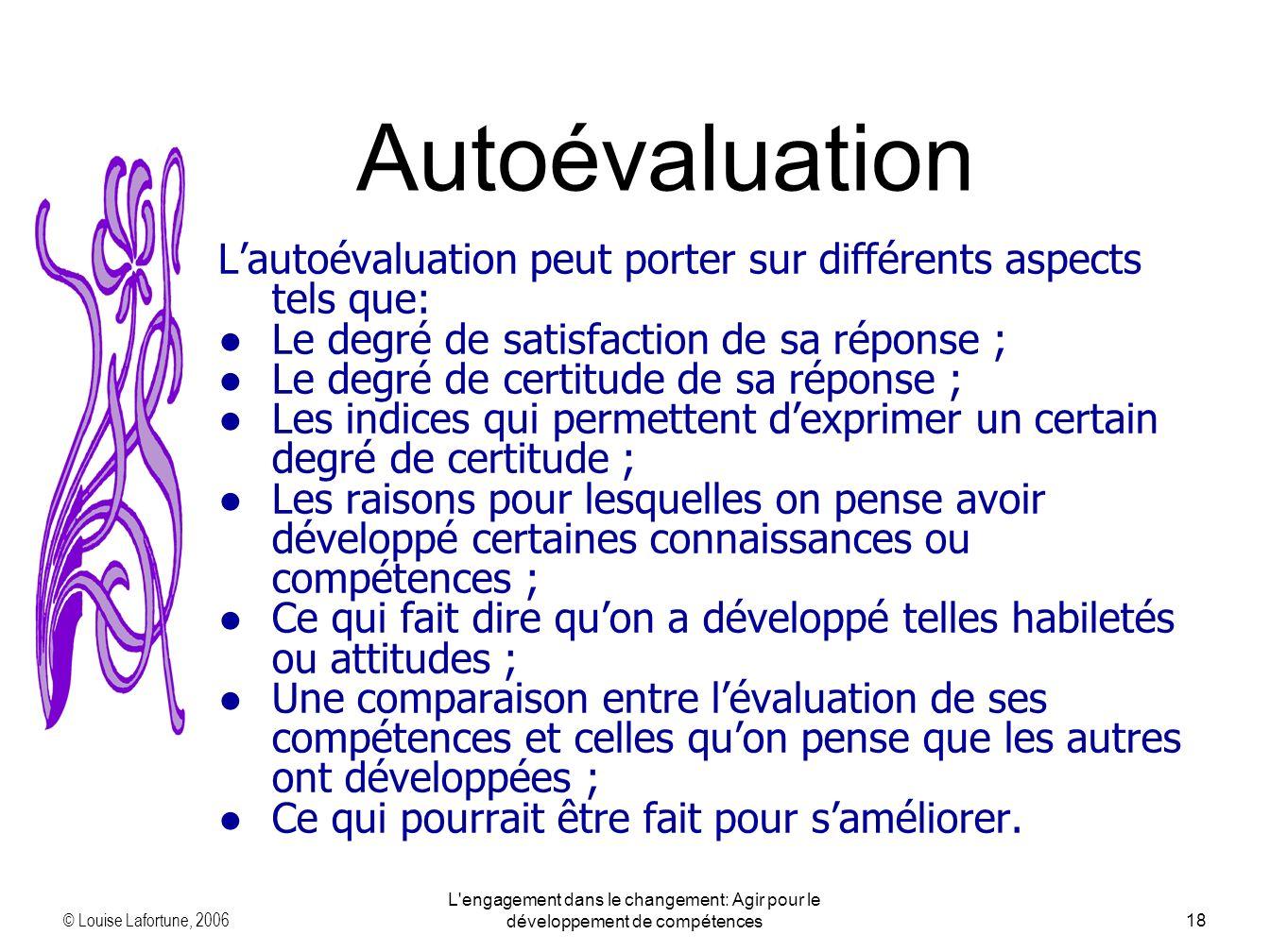 © Louise Lafortune, 2006 L'engagement dans le changement: Agir pour le développement de compétences18 Lautoévaluation peut porter sur différents aspec