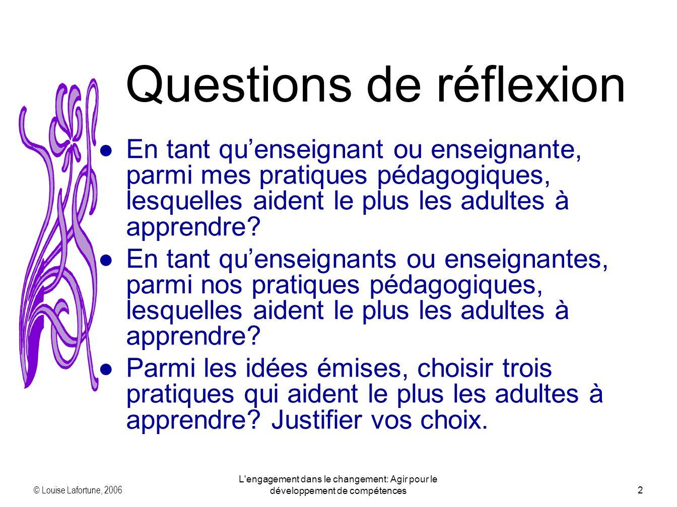 © Louise Lafortune, 2006 L'engagement dans le changement: Agir pour le développement de compétences2 En tant quenseignant ou enseignante, parmi mes pr