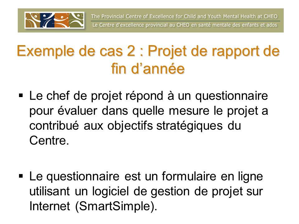 Exemple de cas 2 : Projet de rapport de fin dannée Le chef de projet répond à un questionnaire pour évaluer dans quelle mesure le projet a contribué a