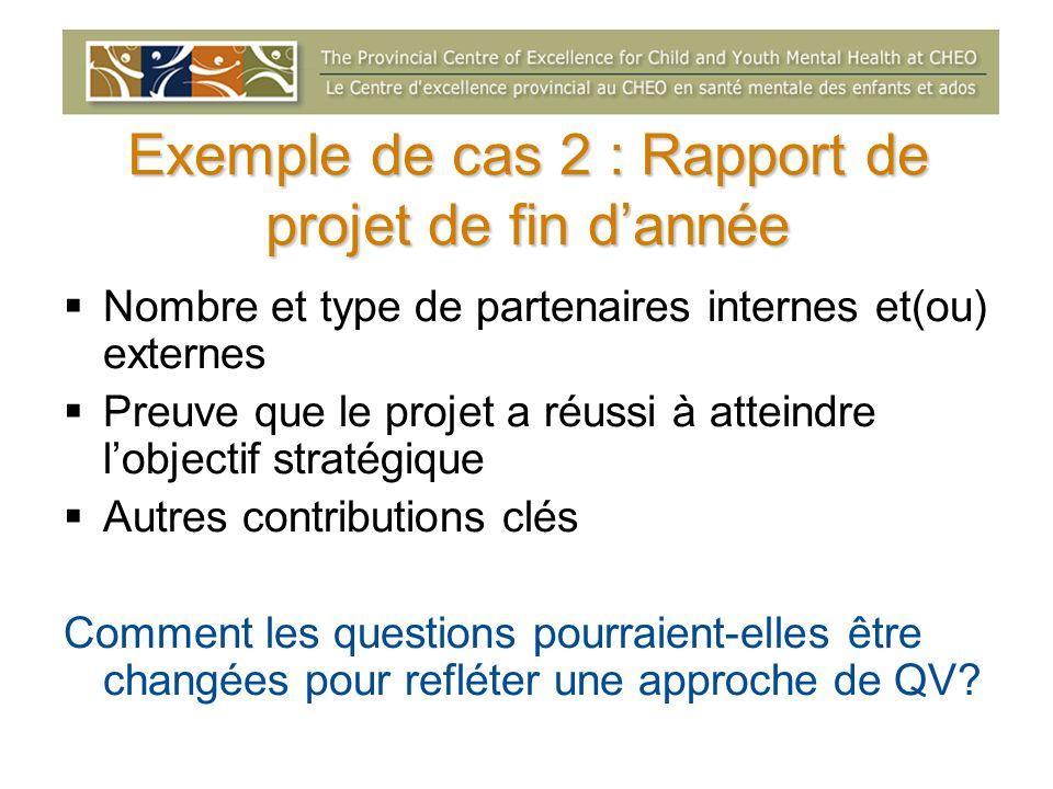 Exemple de cas 2 : Rapport de projet de fin dannée Nombre et type de partenaires internes et(ou) externes Preuve que le projet a réussi à atteindre lo