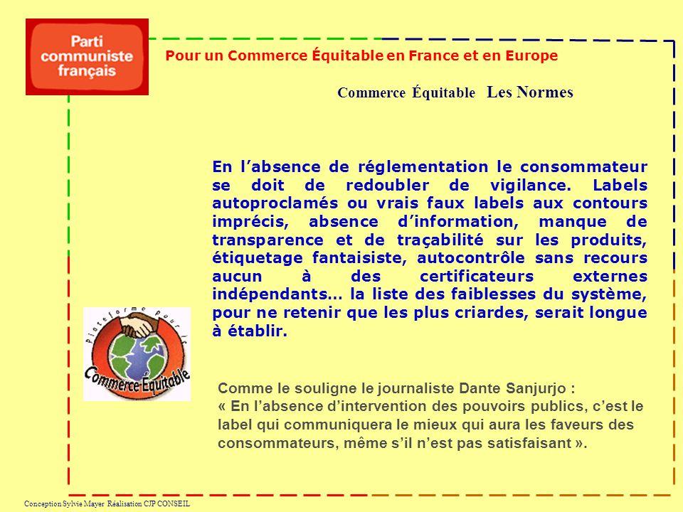 Commerce Équitable Les Normes Pour un Commerce Équitable en France et en Europe Conception Sylvie Mayer Réalisation CJP CONSEIL En labsence de réglementation le consommateur se doit de redoubler de vigilance.