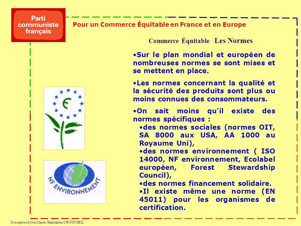 Commerce Équitable Les Normes Pour un Commerce Équitable en France et en Europe Conception Sylvie Mayer Réalisation CJP CONSEIL Sur le plan mondial et européen de nombreuses normes se sont mises et se mettent en place.