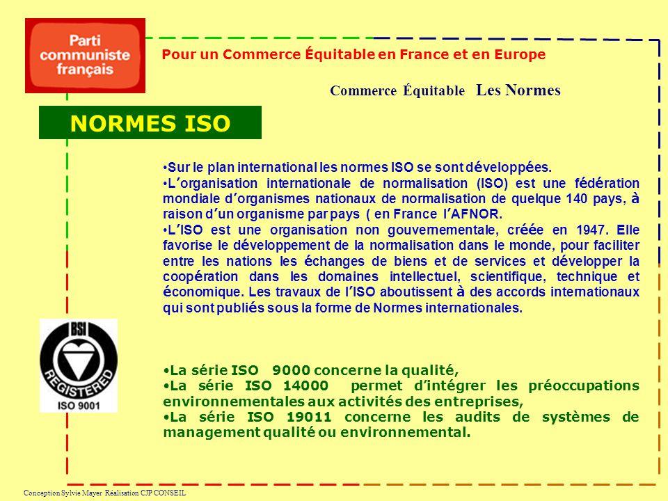 Commerce Équitable Les Normes Pour un Commerce Équitable en France et en Europe Conception Sylvie Mayer Réalisation CJP CONSEIL Sur le plan international les normes ISO se sont d é velopp é es.