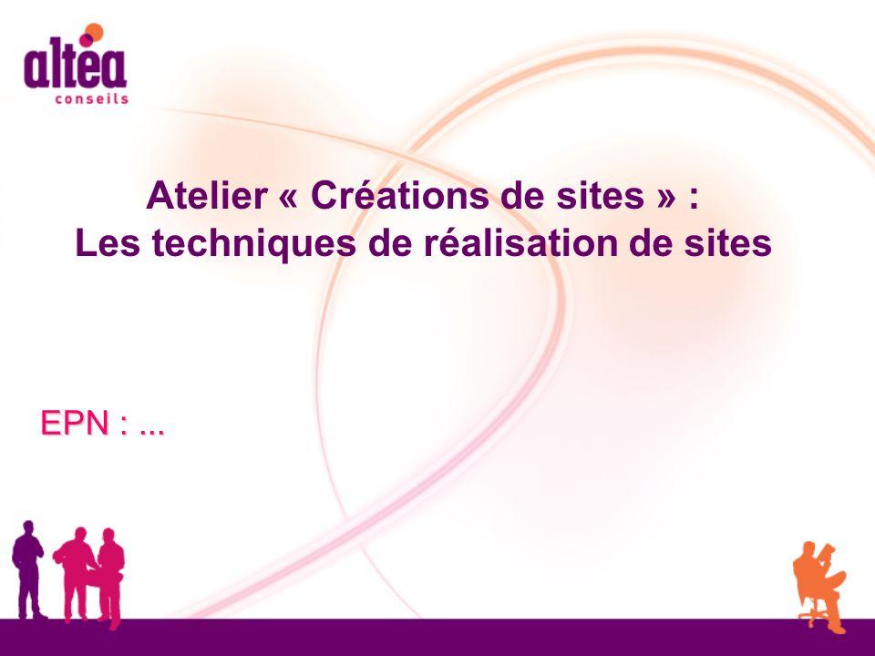 Atelier « Créations de sites » : Les techniques de réalisation de sites EPN :...