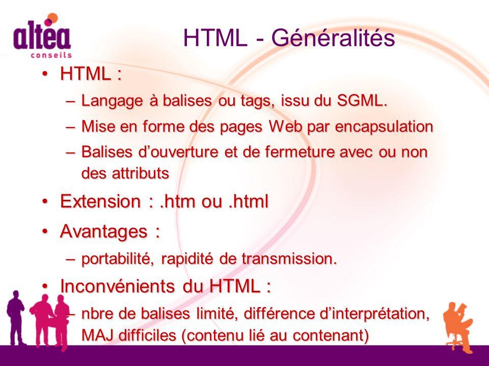 HTML - Généralités HTML : HTML : – Langage à balises ou tags, issu du SGML. – Mise en forme des pages Web par encapsulation – Balises douverture et de