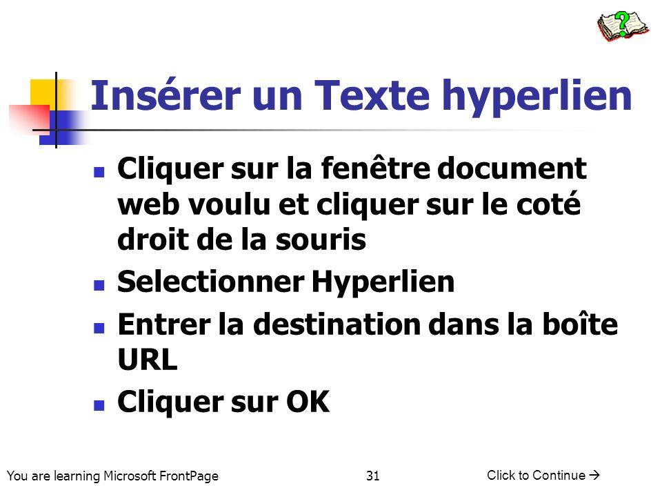 You are learning Microsoft FrontPage Click to Continue 31 Insérer un Texte hyperlien Cliquer sur la fenêtre document web voulu et cliquer sur le coté