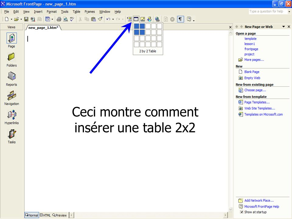 You are learning Microsoft FrontPage Click to Continue 41 Ceci montre comment insérer une table 2x2