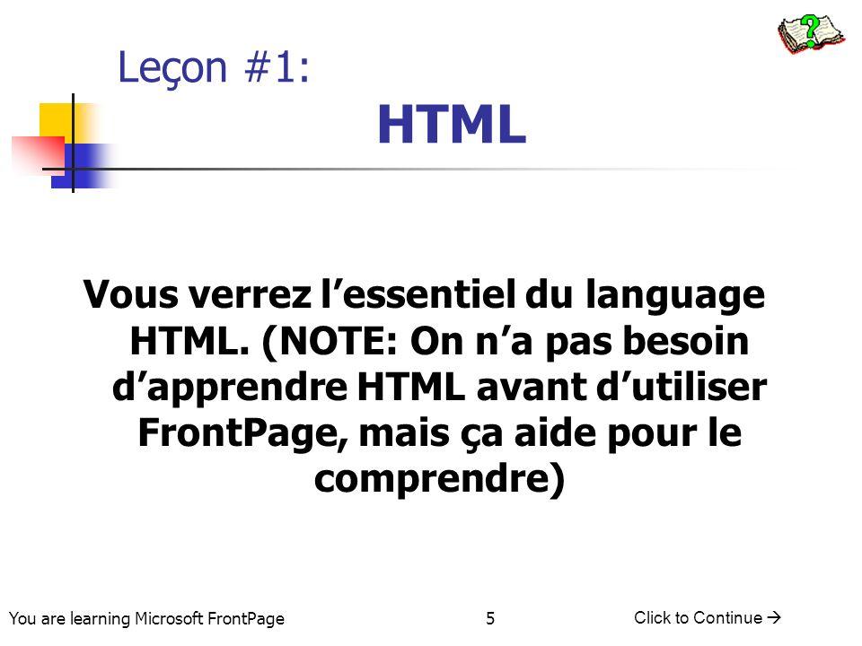 You are learning Microsoft FrontPage Click to Continue 6 HTML HTML = Hypertext Markup Languages Langage des pages webs Commandes écrites entre carottes Pour commencer < Pour finir />