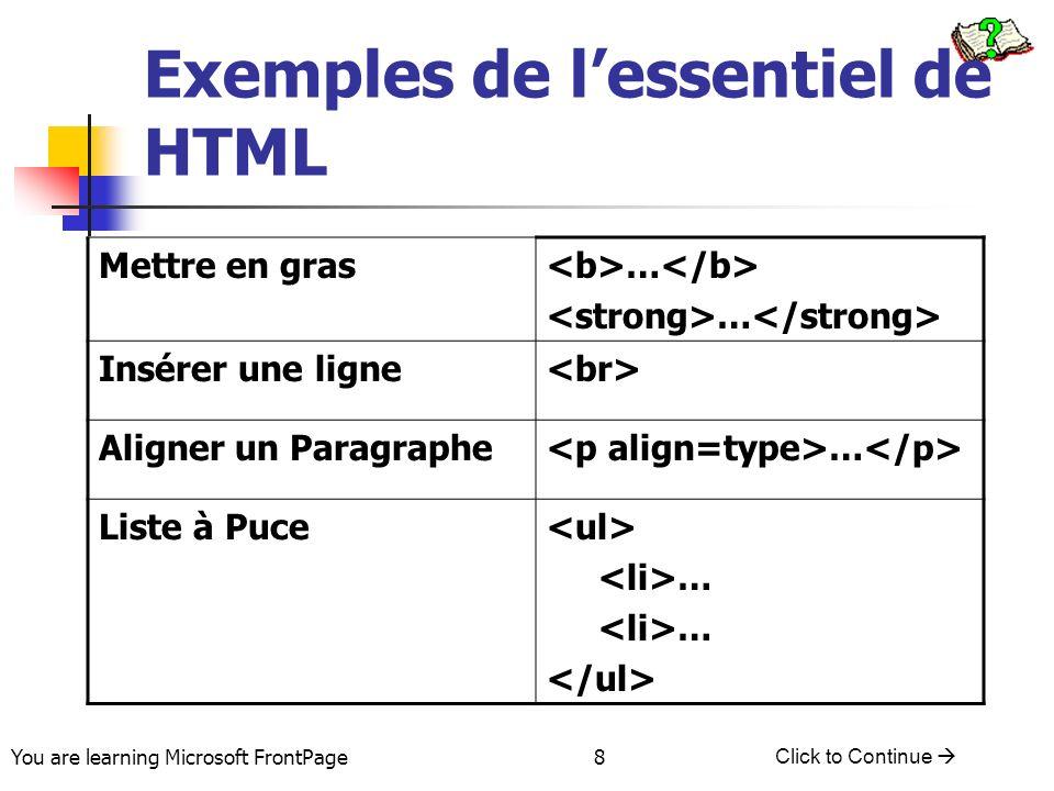 You are learning Microsoft FrontPage Click to Continue 8 Exemples de lessentiel de HTML Mettre en gras … Insérer une ligne Aligner un Paragraphe … Lis