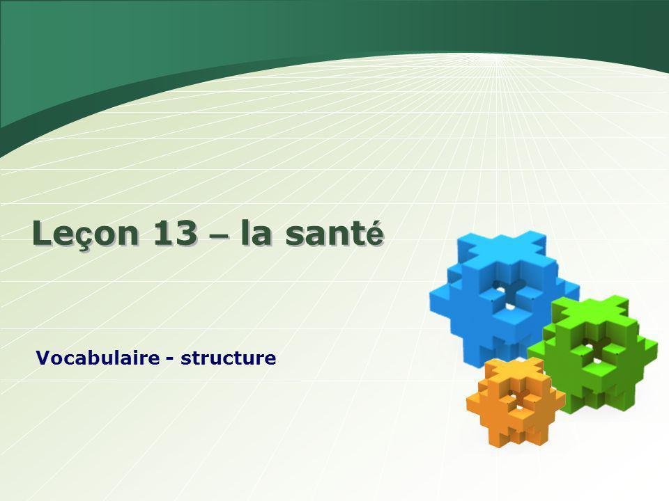 Le ç on 13 – la sant é Vocabulaire - structure
