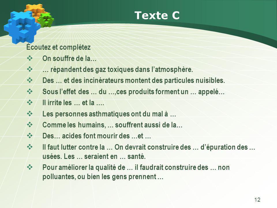12 Texte C Écoutez et complétez On souffre de la… … répandent des gaz toxiques dans latmosphère.