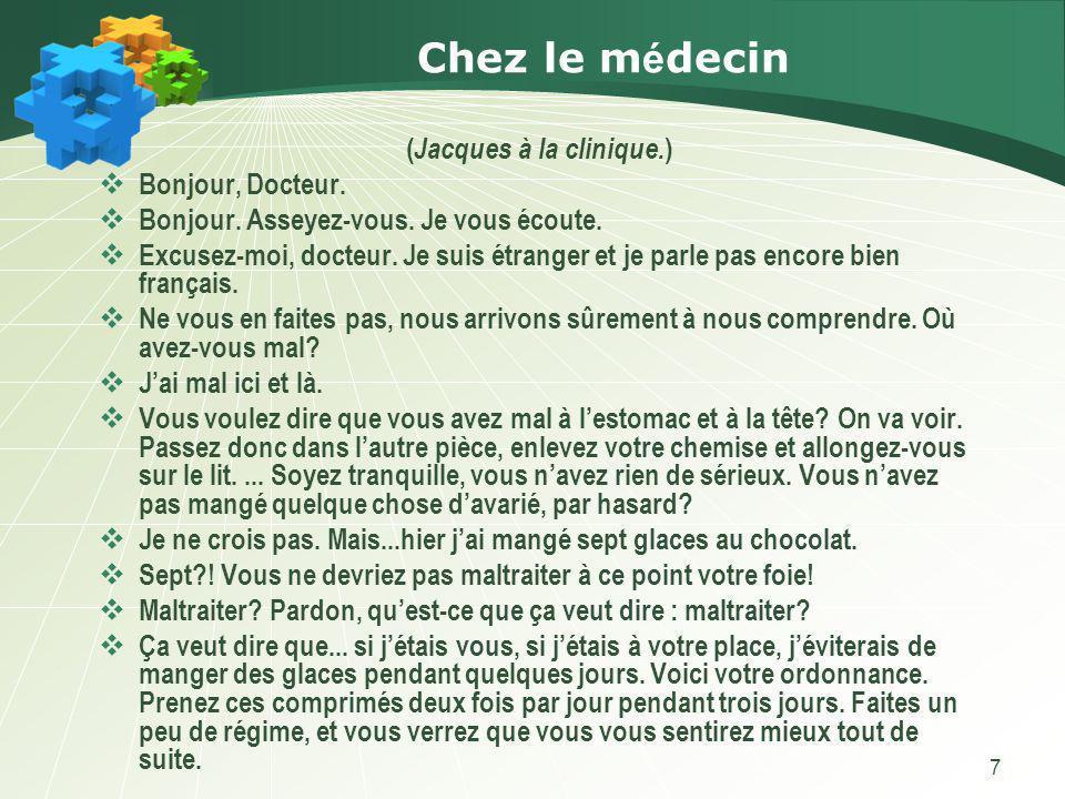 7 Chez le m é decin ( Jacques à la clinique.) Bonjour, Docteur.