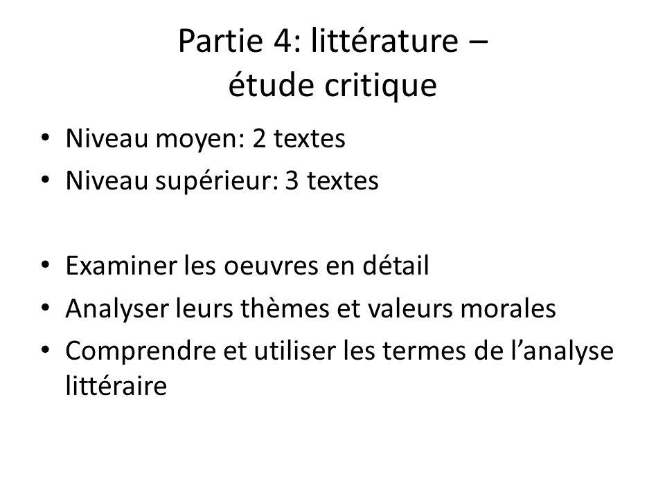 Partie 4: littérature – étude critique Niveau moyen: 2 textes Niveau supérieur: 3 textes Examiner les oeuvres en détail Analyser leurs thèmes et valeurs morales Comprendre et utiliser les termes de lanalyse littéraire