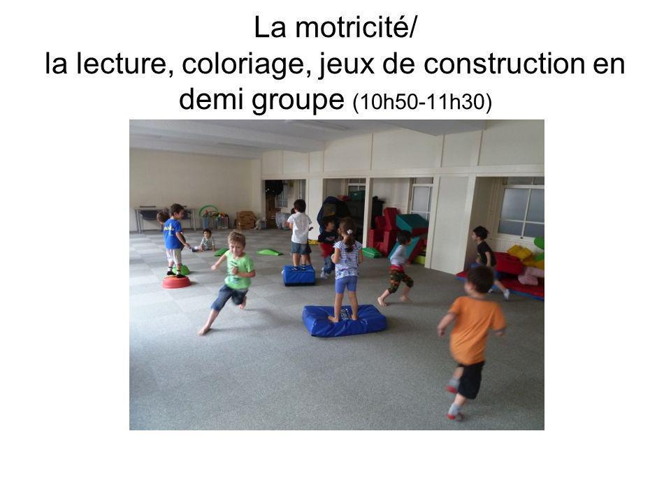 La motricité/ la lecture, coloriage, jeux de construction en demi groupe (10h50-11h30)
