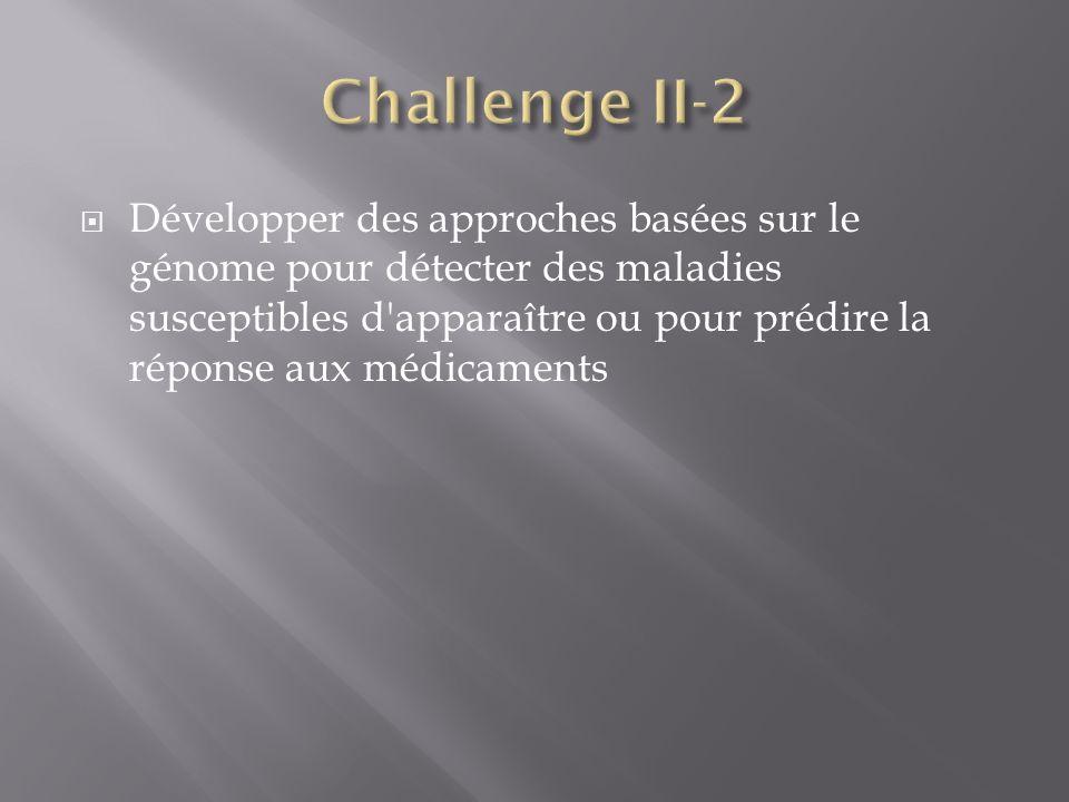 Développer des approches basées sur le génome pour détecter des maladies susceptibles d apparaître ou pour prédire la réponse aux médicaments