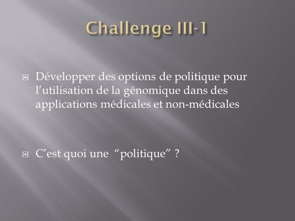 Développer des options de politique pour lutilisation de la génomique dans des applications médicales et non-médicales Cest quoi une politique