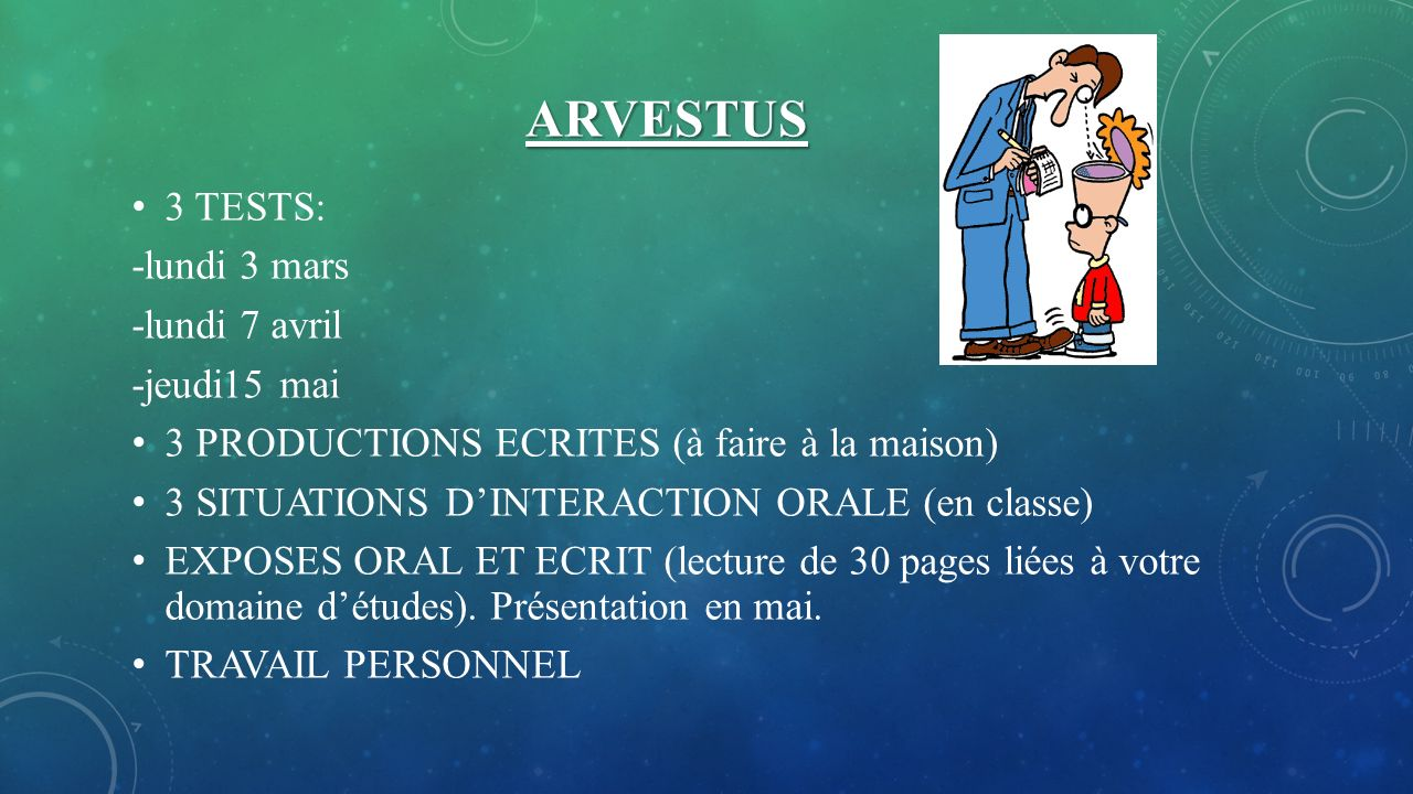ARVESTUS 3 TESTS: -lundi 3 mars -lundi 7 avril -jeudi15 mai 3 PRODUCTIONS ECRITES (à faire à la maison) 3 SITUATIONS DINTERACTION ORALE (en classe) EX