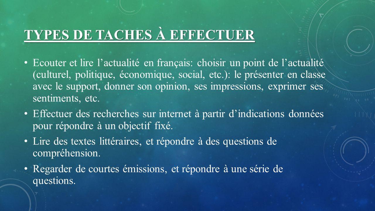TYPES DE TACHES À EFFECTUER Ecouter et lire lactualité en français: choisir un point de lactualité (culturel, politique, économique, social, etc.): le
