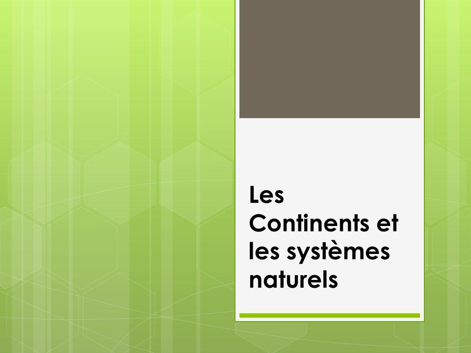 Comment est-ce quune connaissance des continents peut nous aider à comprendre comment les systèmes naturels fonctionnent?