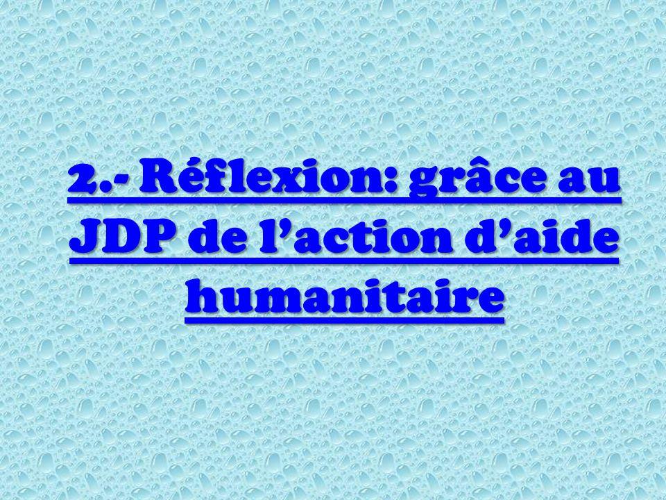2.- Réflexion: grâce au JDP de laction daide humanitaire 2.- Réflexion: grâce au JDP de laction daide humanitaire
