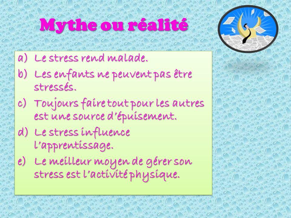 Mythe ou réalité a)Le stress rend malade. b)Les enfants ne peuvent pas être stressés.