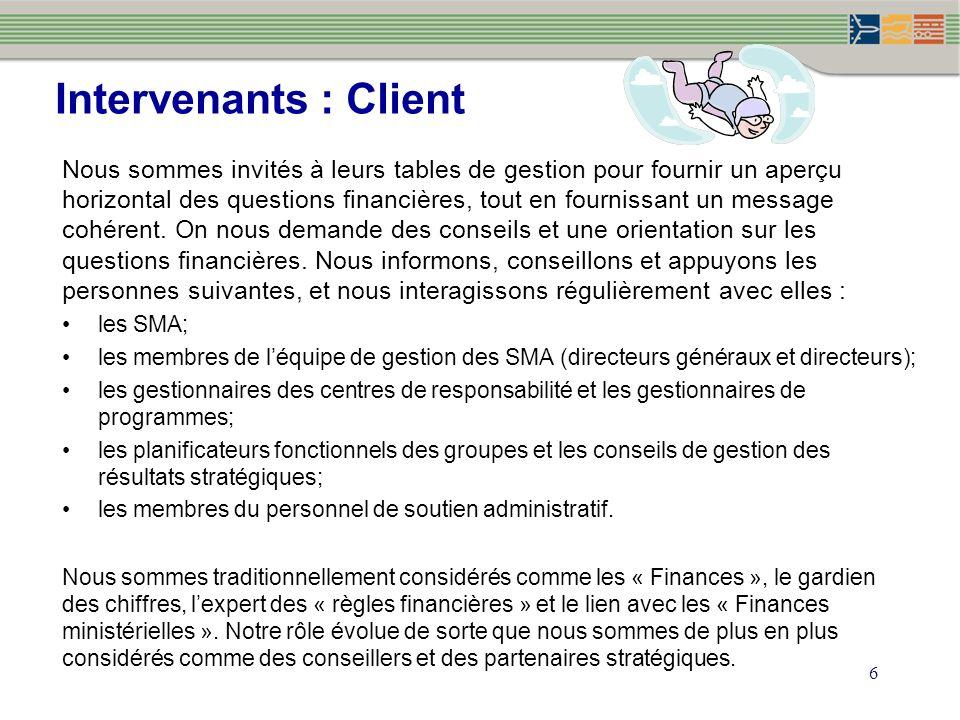6 Intervenants : Client Nous sommes invités à leurs tables de gestion pour fournir un aperçu horizontal des questions financières, tout en fournissant un message cohérent.